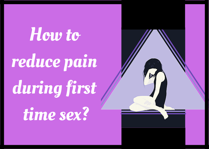 How to Reduce Pain During First Time Sex?