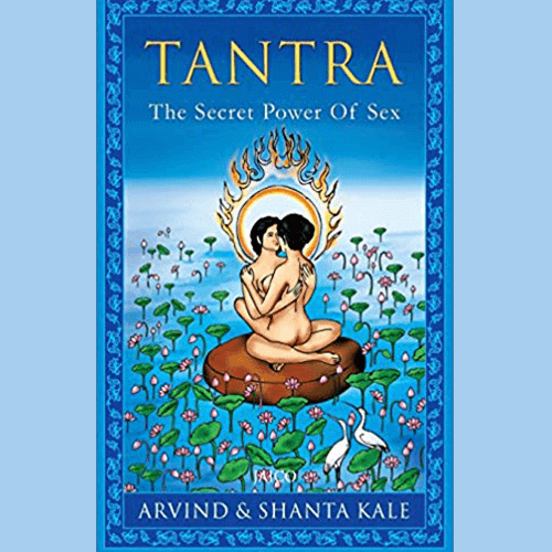 Tantra - The Secret Power of Sex by Arvind and Shanta Kale