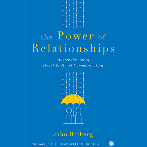 The Power of Relationships by John Ortberg